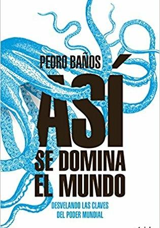 """""""Así se domina el mundo"""", de Pedro Baños."""